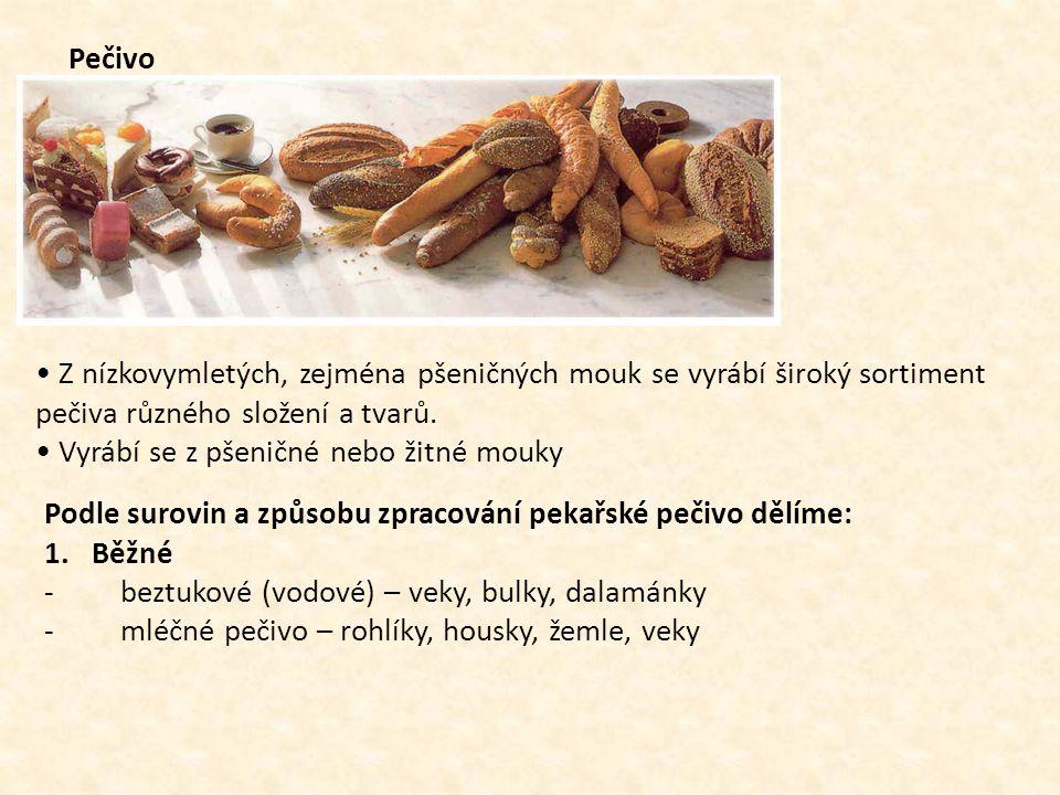 Pečivo Z nízkovymletých, zejména pšeničných mouk se vyrábí široký sortiment pečiva různého složení a tvarů. Vyrábí se z pšeničné nebo žitné mouky Podl