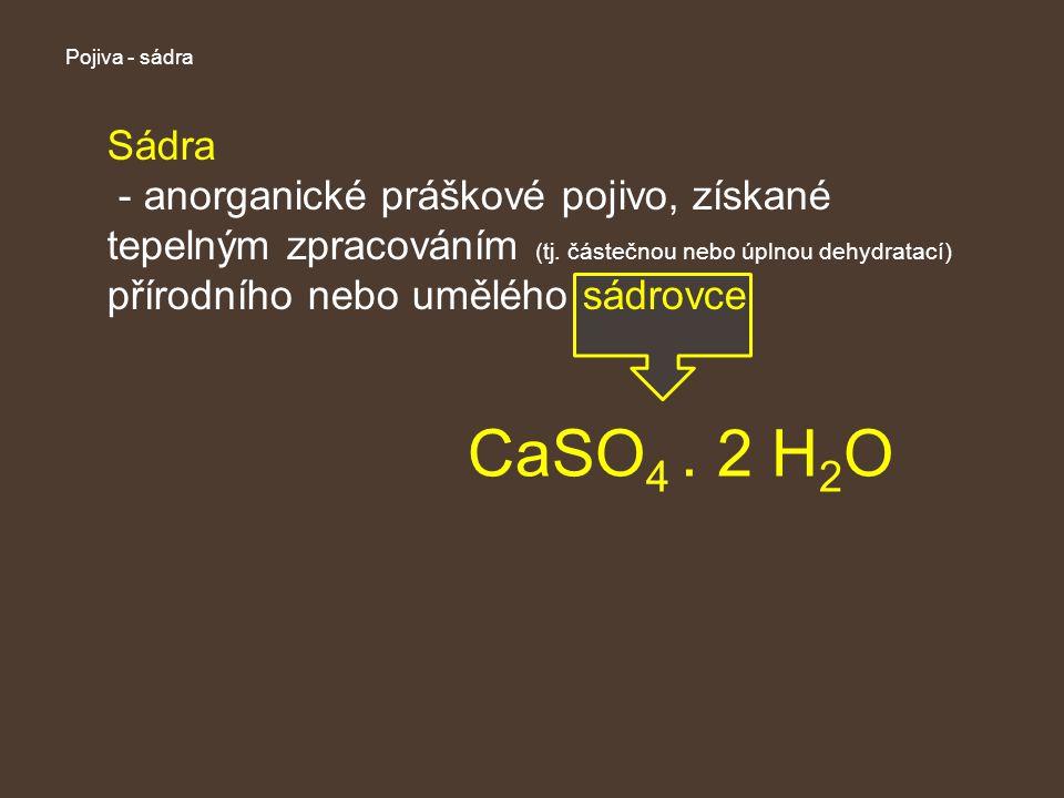 Pojiva - sádra Sádra - anorganické práškové pojivo, získané tepelným zpracováním (tj.