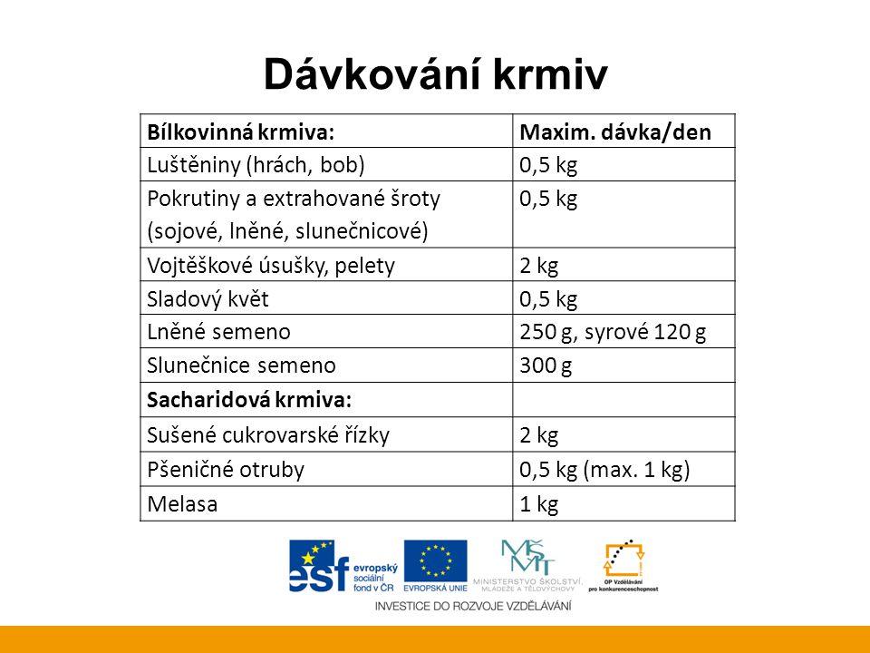 Dávkování krmiv Bílkovinná krmiva:Maxim. dávka/den Luštěniny (hrách, bob)0,5 kg Pokrutiny a extrahované šroty (sojové, lněné, slunečnicové) 0,5 kg Voj