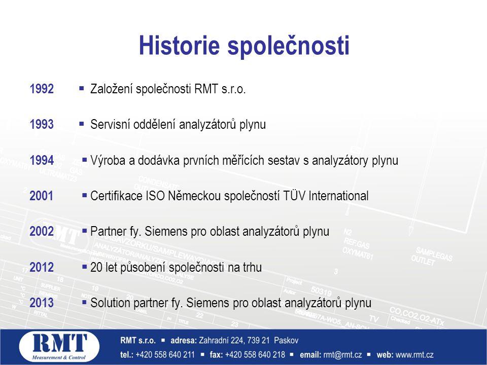 Historie společnosti 1992  Založení společnosti RMT s.r.o. 1993  Servisní oddělení analyzátorů plynu 1994  Výroba a dodávka prvních měřících sestav