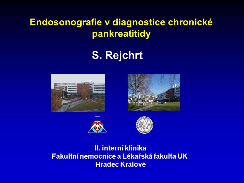 S. Rejchrt II. interní klinika Fakultní nemocnice a Lékařská fakulta UK Hradec Králové Endosonografie v diagnostice chronické pankreatitidy