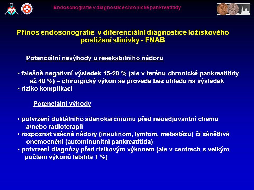 Přínos endosonografie v diferenciální diagnostice ložiskového postižení slinivky - FNAB Potenciální nevýhody u resekabilního nádoru falešně negativní