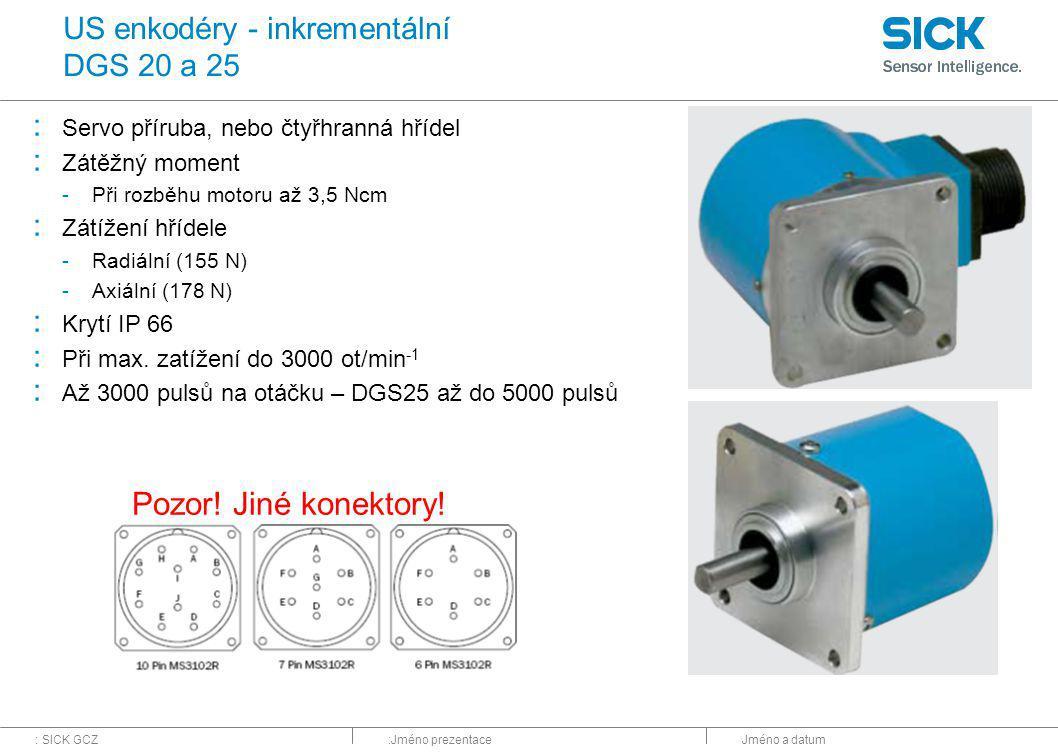 : SICK GCZ:Jméno prezentaceJméno a datum US enkodéry - inkrementální DGS 20 a 25 : Servo příruba, nebo čtyřhranná hřídel : Zátěžný moment -Při rozběhu motoru až 3,5 Ncm : Zátížení hřídele -Radiální (155 N) -Axiální (178 N) : Krytí IP 66 : Při max.