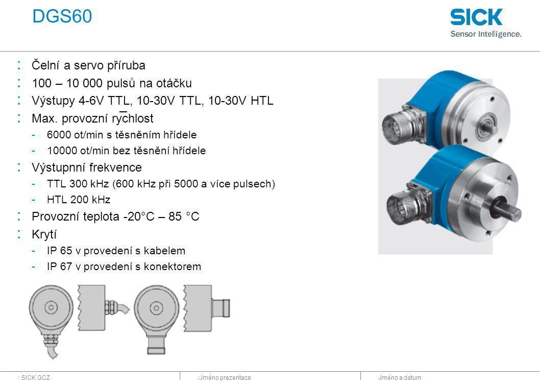 : SICK GCZ:Jméno prezentaceJméno a datum DGS60 : Čelní a servo příruba : 100 – 10 000 pulsů na otáčku : Výstupy 4-6V TTL, 10-30V TTL, 10-30V HTL : Max.