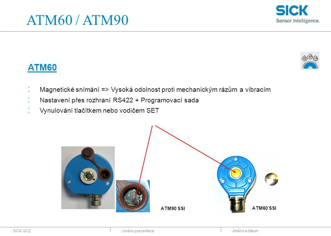 : SICK GCZ:Jméno prezentaceJméno a datum : Magnetické snímání => Vysoká odolnost proti mechanickým rázům a vibracím : Nastavení přes rozhraní RS422 + Programovací sada : Vynulování tlačítkem nebo vodičem SET ATM60 ATM60 SSI ATM60 / ATM90 ATM90 SSI