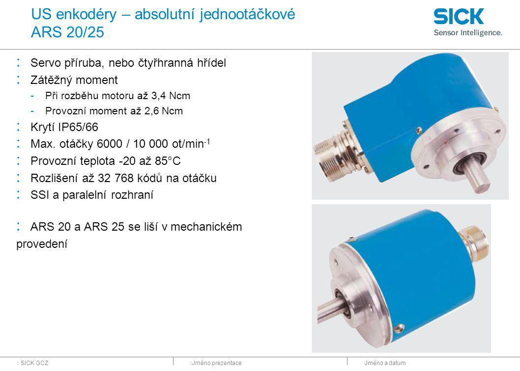 : SICK GCZ:Jméno prezentaceJméno a datum US enkodéry – absolutní jednootáčkové ARS 20/25 : Servo příruba, nebo čtyřhranná hřídel : Zátěžný moment -Při rozběhu motoru až 3,4 Ncm -Provozní moment až 2,6 Ncm : Krytí IP65/66 : Max.
