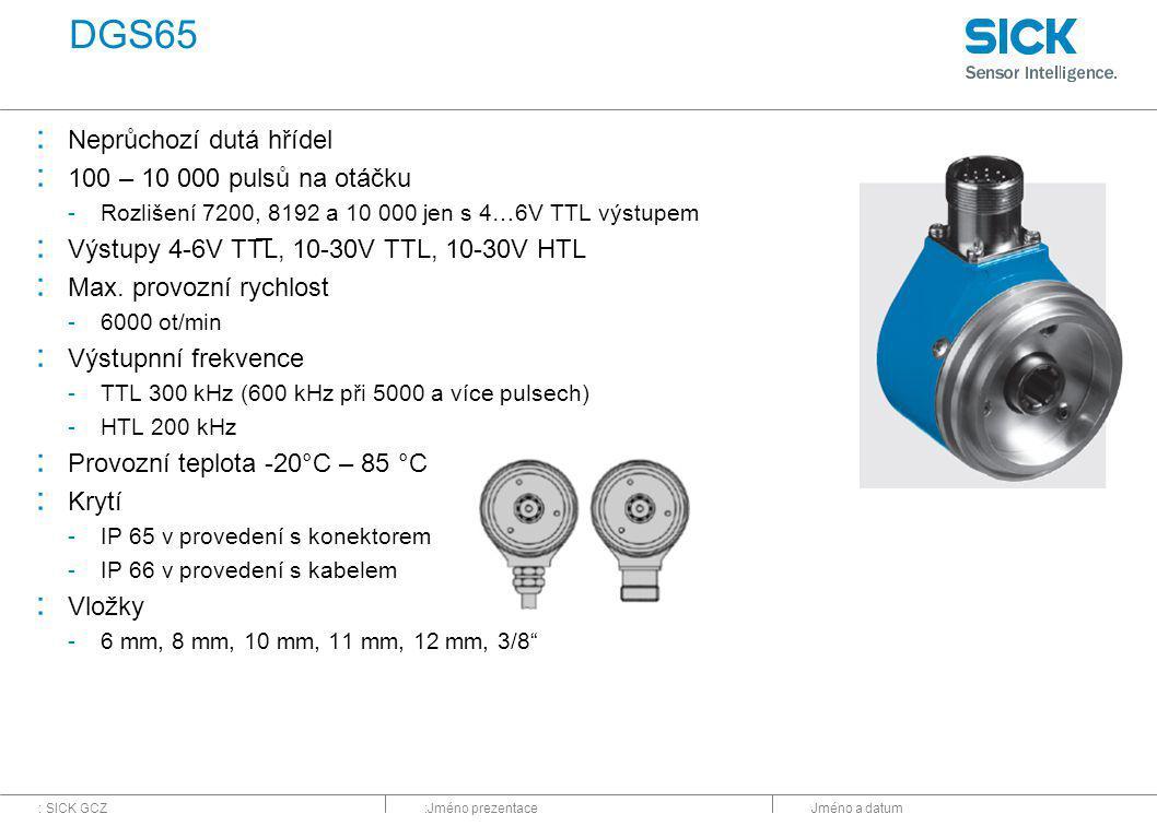 : SICK GCZ:Jméno prezentaceJméno a datum DGS65 : Neprůchozí dutá hřídel : 100 – 10 000 pulsů na otáčku -Rozlišení 7200, 8192 a 10 000 jen s 4…6V TTL výstupem : Výstupy 4-6V TTL, 10-30V TTL, 10-30V HTL : Max.