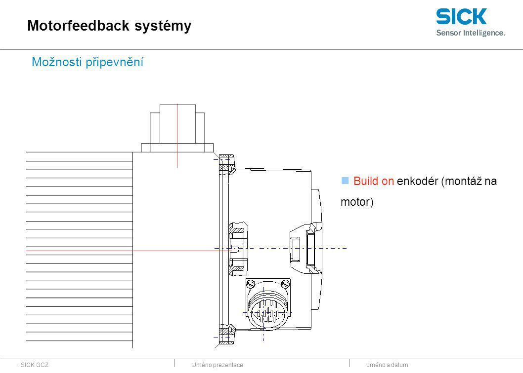 : SICK GCZ:Jméno prezentaceJméno a datum Možnosti připevnění Build on enkodér (montáž na motor) Motorfeedback systémy