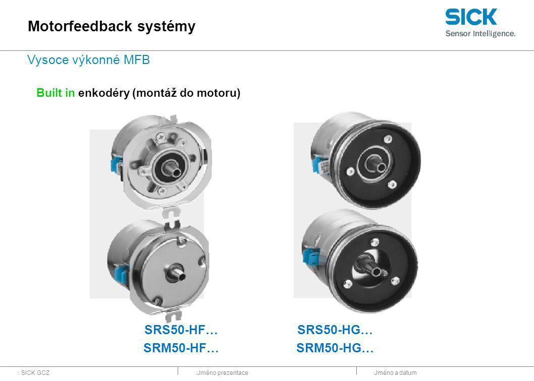 : SICK GCZ:Jméno prezentaceJméno a datum Built in enkodéry (montáž do motoru) SRS50-HF… SRM50-HF… SRS50-HG… SRM50-HG… Motorfeedback systémy Vysoce výkonné MFB
