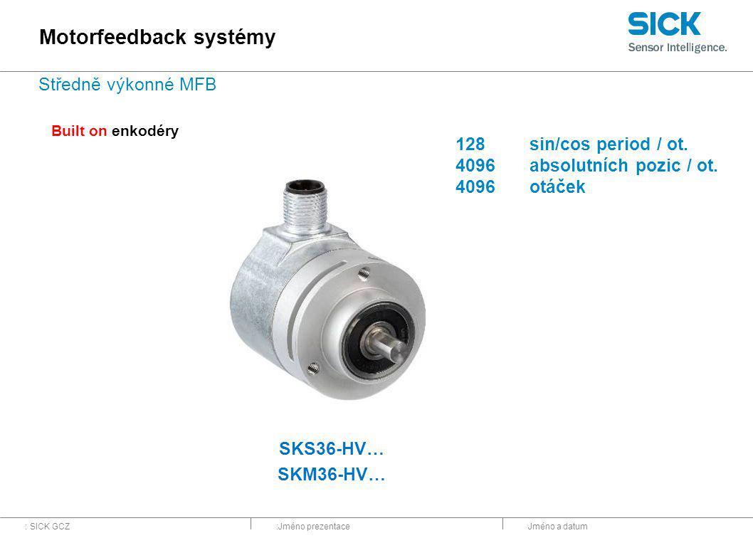 : SICK GCZ:Jméno prezentaceJméno a datum SKS36-HV… SKM36-HV… Built on enkodéry Motorfeedback systémy 128sin/cos period / ot. 4096absolutních pozic / o
