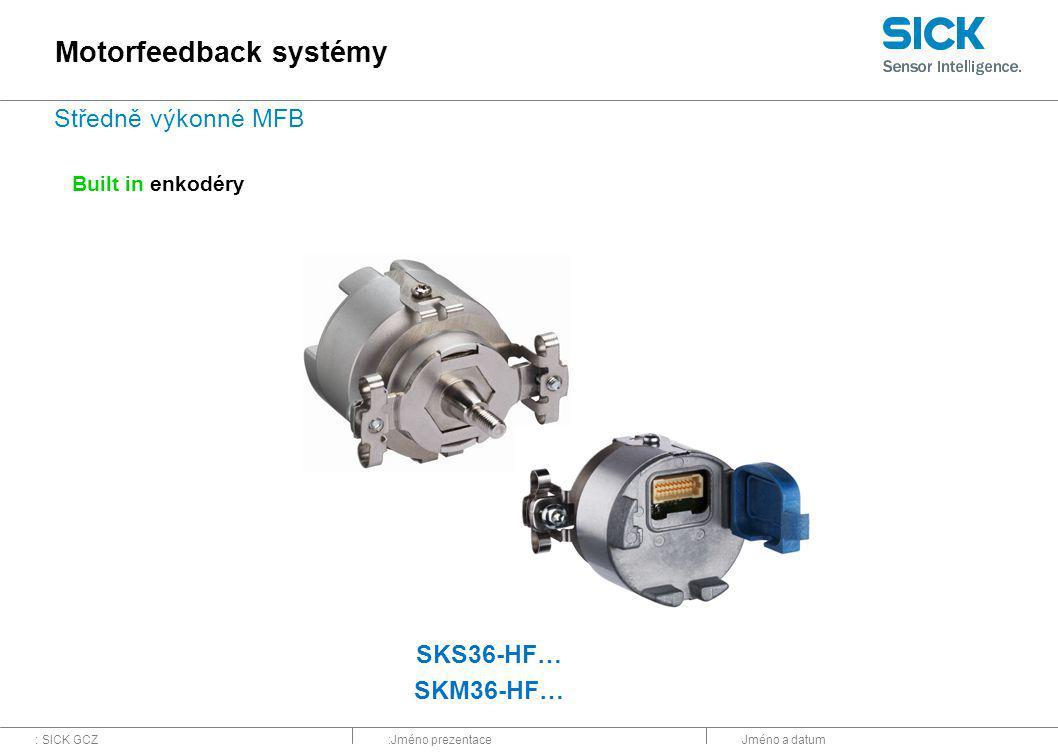 : SICK GCZ:Jméno prezentaceJméno a datum Built in enkodéry SKS36-HF… SKM36-HF… Motorfeedback systémy Středně výkonné MFB