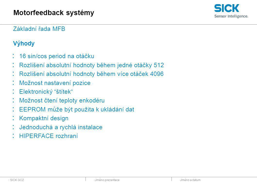 : SICK GCZ:Jméno prezentaceJméno a datum Motorfeedback systémy : 16 sin/cos period na otáčku : Rozlišení absolutní hodnoty během jedné otáčky 512 : Ro