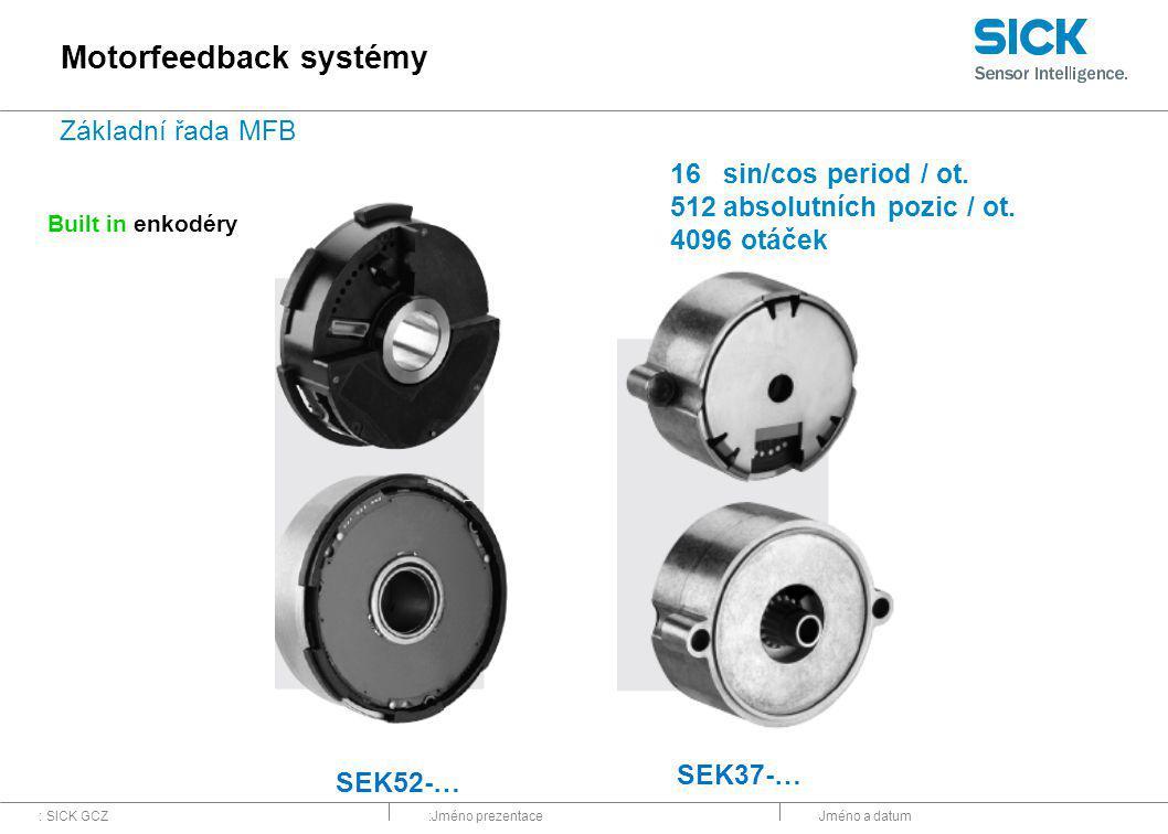 : SICK GCZ:Jméno prezentaceJméno a datum 16sin/cos period / ot. 512absolutních pozic / ot. 4096 otáček SEK52-… Built in enkodéry Motorfeedback systémy