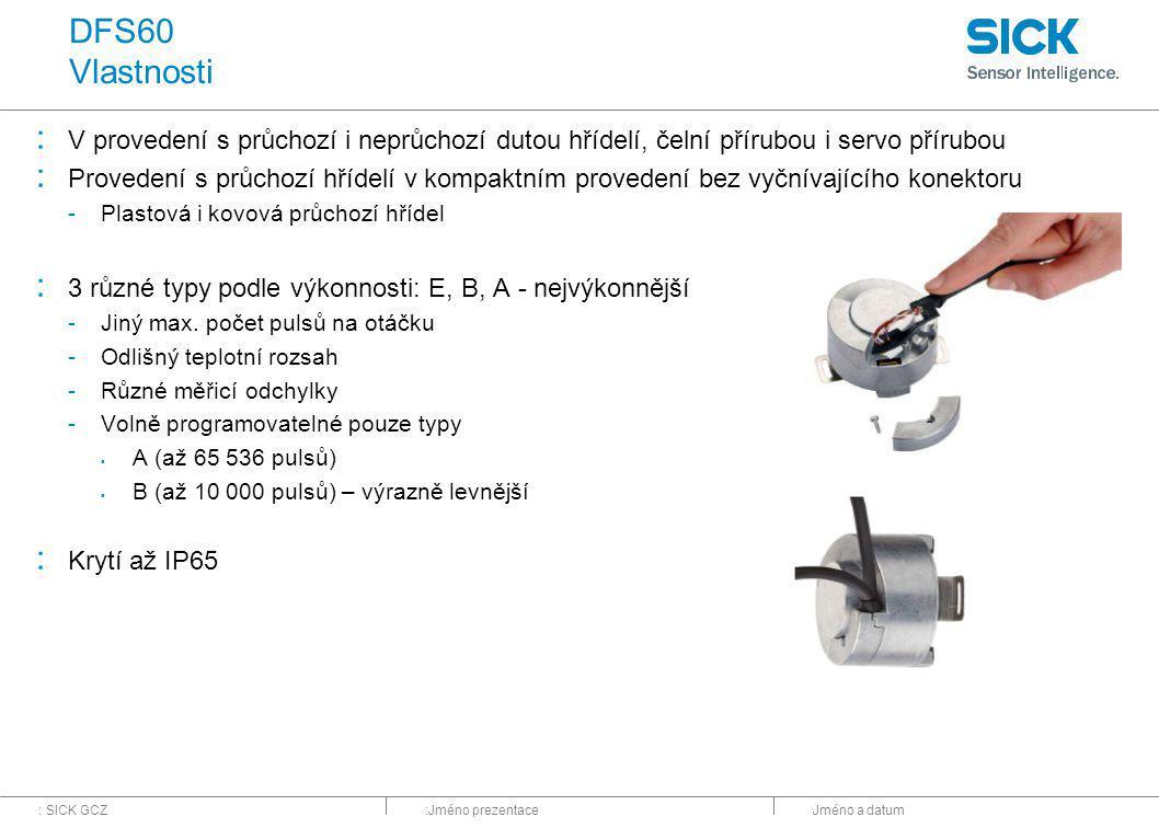 : SICK GCZ:Jméno prezentaceJméno a datum DFS60 Vlastnosti : V provedení s průchozí i neprůchozí dutou hřídelí, čelní přírubou i servo přírubou : Provedení s průchozí hřídelí v kompaktním provedení bez vyčnívajícího konektoru -Plastová i kovová průchozí hřídel : 3 různé typy podle výkonnosti: E, B, A - nejvýkonnější -Jiný max.