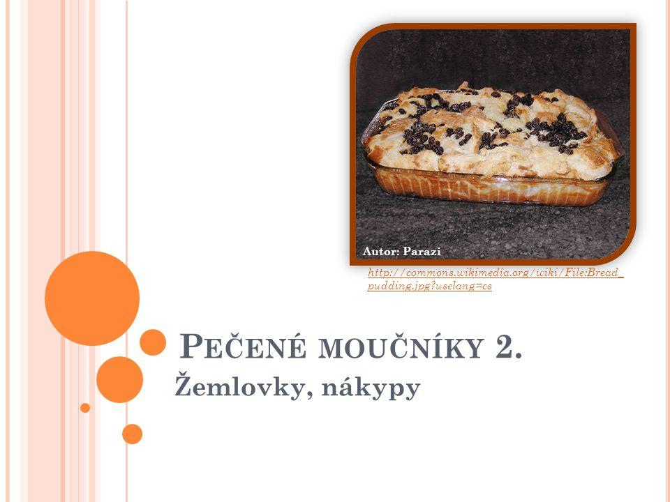 P EČENÉ MOUČNÍKY 2. Žemlovky, nákypy http://commons.wikimedia.org/wiki/File:Bread_ pudding.jpg?uselang=cs Autor: Parazi