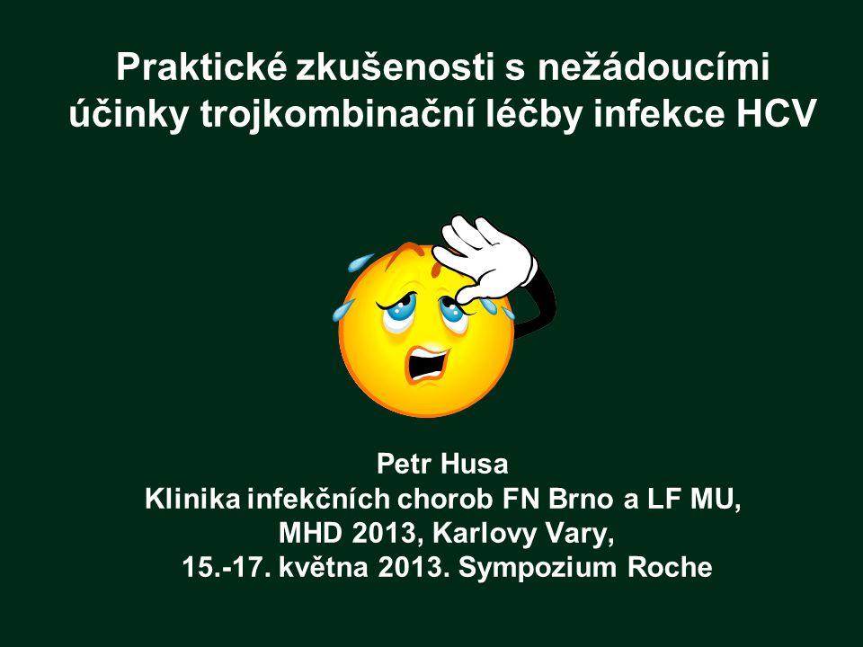 Praktické zkušenosti s nežádoucími účinky trojkombinační léčby infekce HCV Petr Husa Klinika infekčních chorob FN Brno a LF MU, MHD 2013, Karlovy Vary, 15.-17.