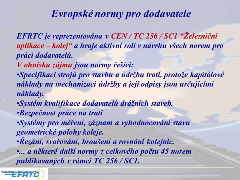 """. Evropské normy pro dodavatele EFRTC je reprezentována v CEN / TC 256 / SC1 """"Železniční aplikace – kolej"""" a hraje aktivní roli v návrhu všech norem p"""