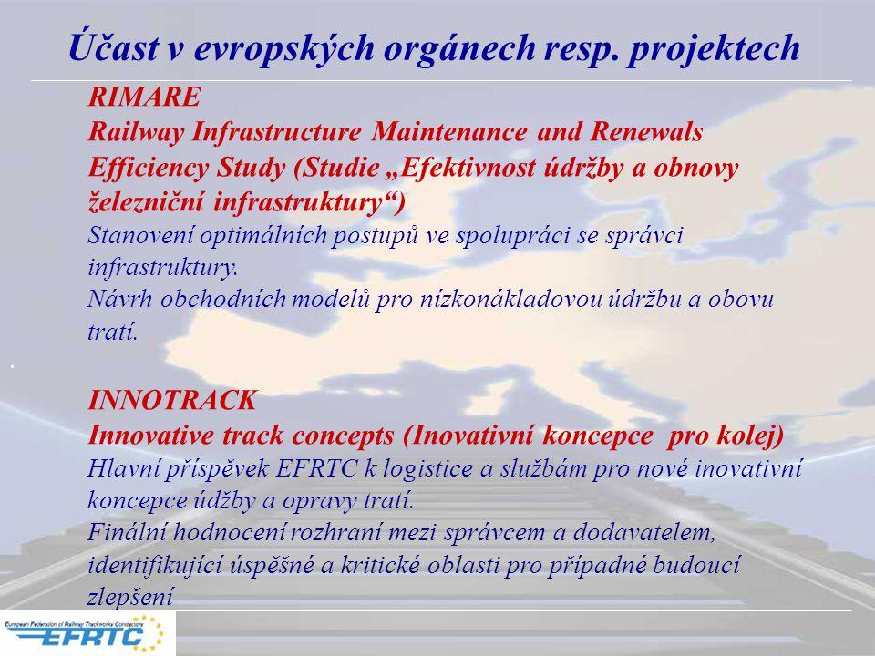 ". Účast v evropských orgánech resp. projektech RIMARE Railway Infrastructure Maintenance and Renewals Efficiency Study (Studie ""Efektivnost údržby a o"