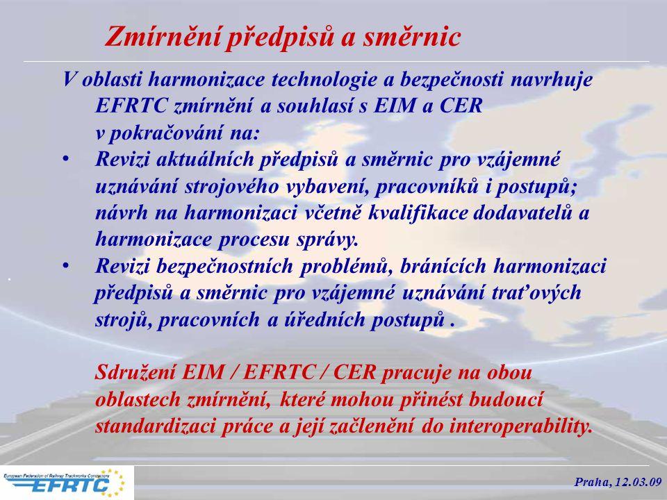 Zmírnění předpisů a směrnic V oblasti harmonizace technologie a bezpečnosti navrhuje EFRTC zmírnění a souhlasí s EIM a CER v pokračování na: Revizi aktuálních předpisů a směrnic pro vzájemné uznávání strojového vybavení, pracovníků i postupů; návrh na harmonizaci včetně kvalifikace dodavatelů a harmonizace procesu správy.