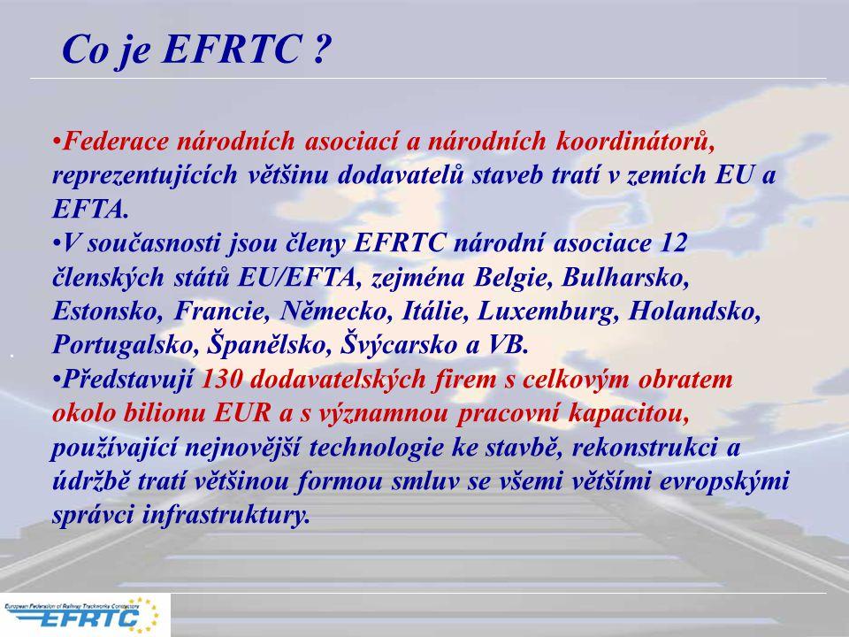 . Co je EFRTC ? Federace národních asociací a národních koordinátorů, reprezentujících většinu dodavatelů staveb tratí v zemích EU a EFTA. V současnos