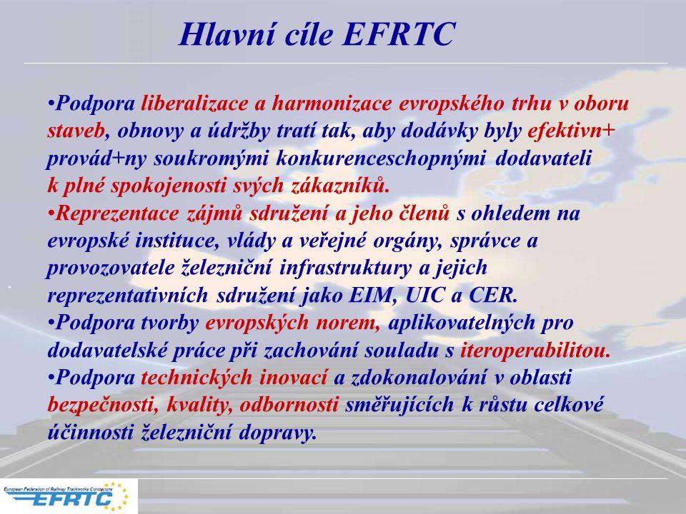 . Hlavní cíle EFRTC Podpora liberalizace a harmonizace evropského trhu v oboru staveb, obnovy a údržby tratí tak, aby dodávky byly efektivn+ provád+ny