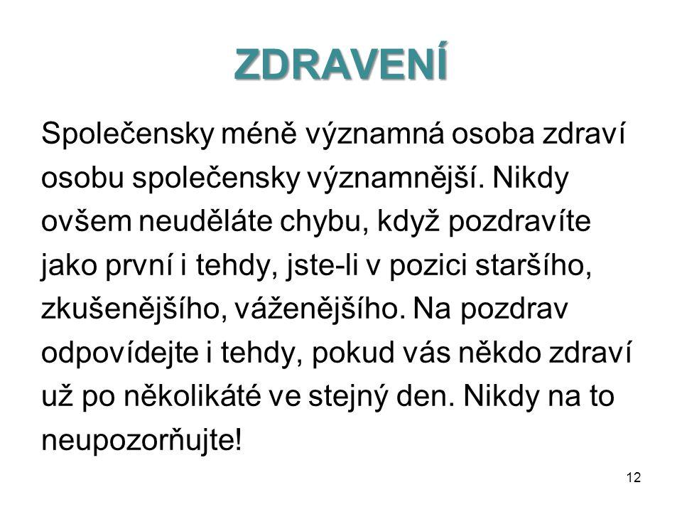 OSLOVOVÁNÍ Oslovujeme pouze v 5. pádě! SPRÁVNĚ Pane Nováku, mohl byste… Pane doktore,… ŠPATNĚ Pane Novák, mohl byste… Pane doktor,… Při oslovování pou