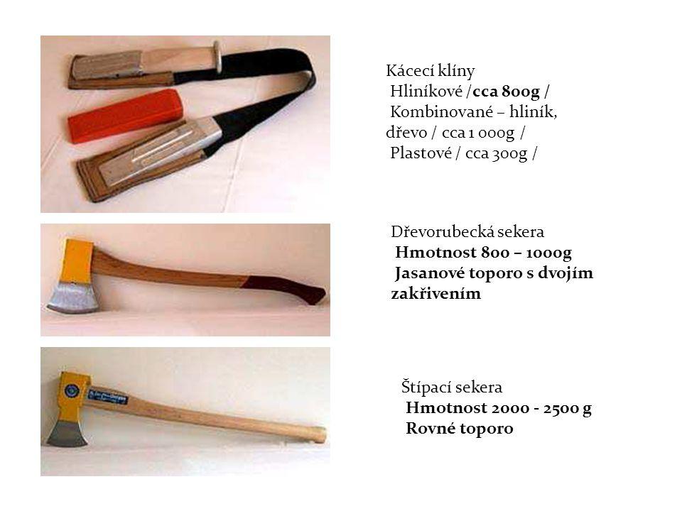 Kácecí klíny Hliníkové /cca 800g / Kombinované – hliník, dřevo / cca 1 000g / Plastové / cca 300g / Dřevorubecká sekera Hmotnost 800 – 1000g Jasanové