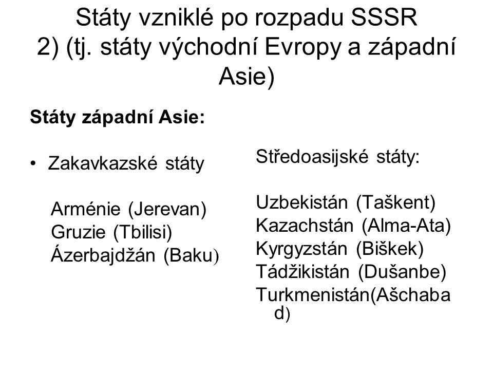 Státy vzniklé po rozpadu SSSR 2) (tj. státy východní Evropy a západní Asie) Státy západní Asie: Zakavkazské státy Arménie (Jerevan) Gruzie (Tbilisi) Á