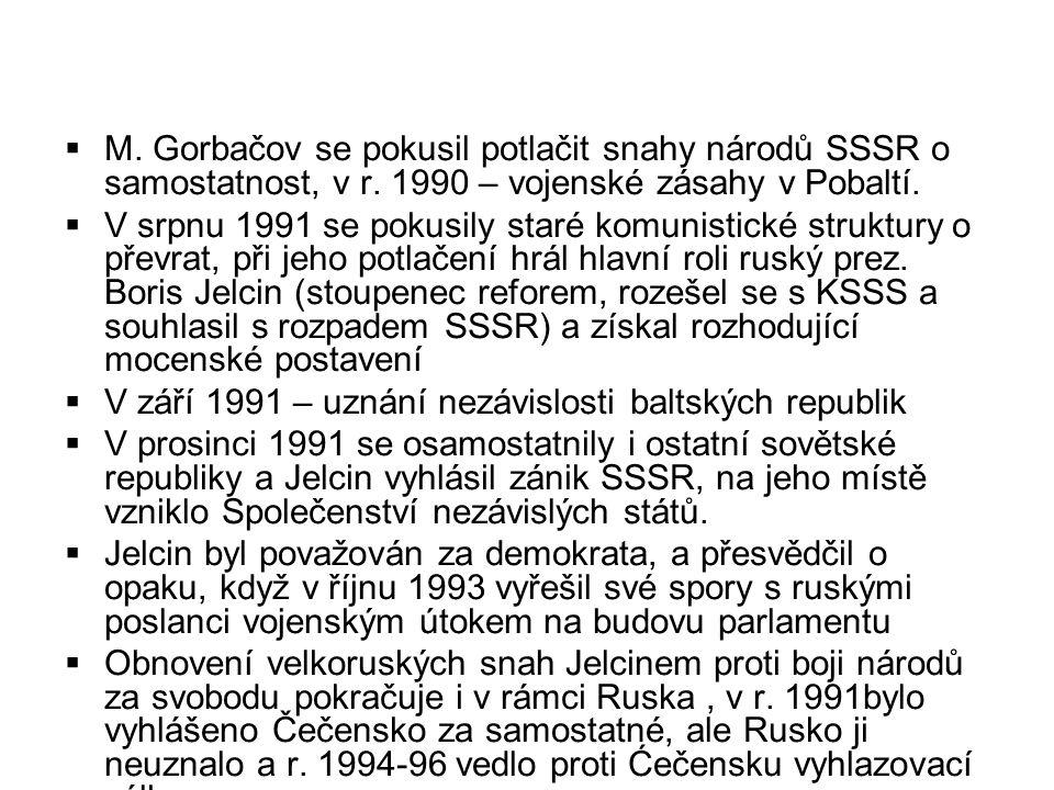  M. Gorbačov se pokusil potlačit snahy národů SSSR o samostatnost, v r. 1990 – vojenské zásahy v Pobaltí.  V srpnu 1991 se pokusily staré komunistic