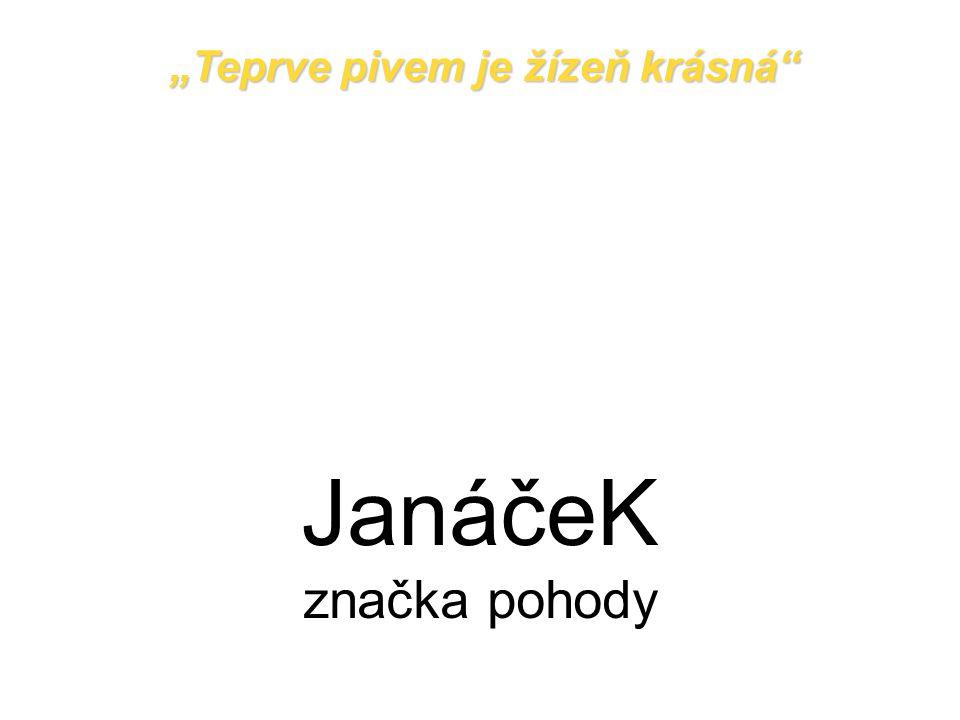 """JanáčeK značka pohody """"Teprve pivem je žízeň krásná"""""""