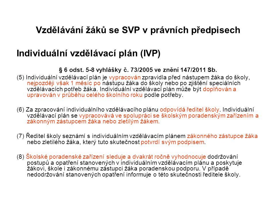 Vzdělávání žáků se SVP v právních předpisech Individuální vzdělávací plán (IVP) § 6 odst. 5-8 vyhlášky č. 73/2005 ve znění 147/2011 Sb. (5) Individuál