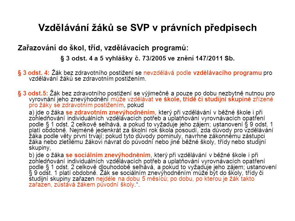 Vzdělávání žáků se SVP v právních předpisech Zařazování do škol, tříd, vzdělávacích programů: § 3 odst. 4 a 5 vyhlášky č. 73/2005 ve znění 147/2011 Sb