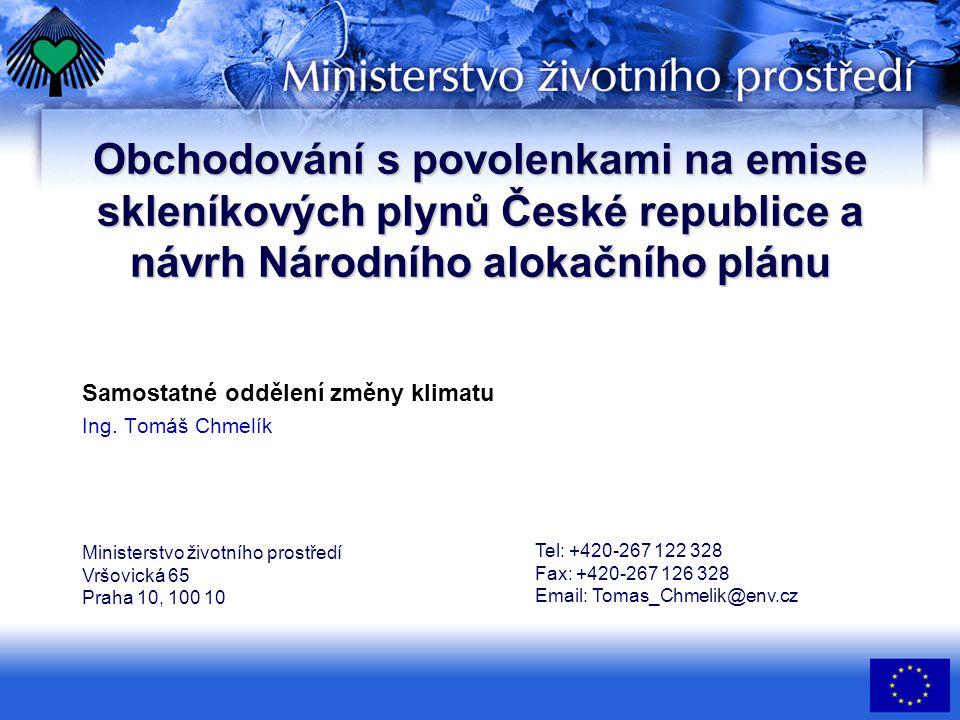 Obchodování s povolenkami na emise skleníkových plynů České republice a návrh Národního alokačního plánu Samostatné oddělení změny klimatu Ing.