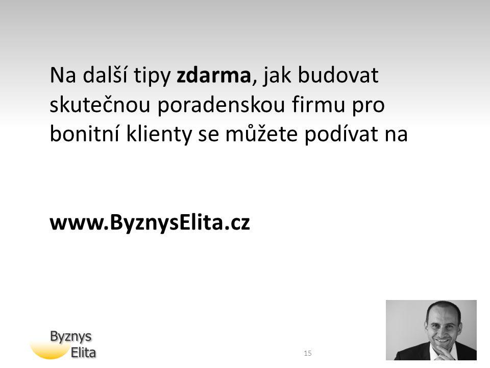 15 Na další tipy zdarma, jak budovat skutečnou poradenskou firmu pro bonitní klienty se můžete podívat na www.ByznysElita.cz