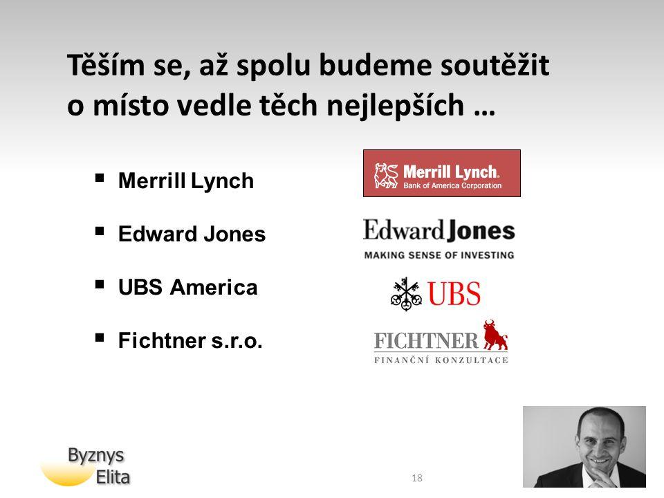 18  Merrill Lynch  Edward Jones  UBS America  Fichtner s.r.o. Těším se, až spolu budeme soutěžit o místo vedle těch nejlepších …