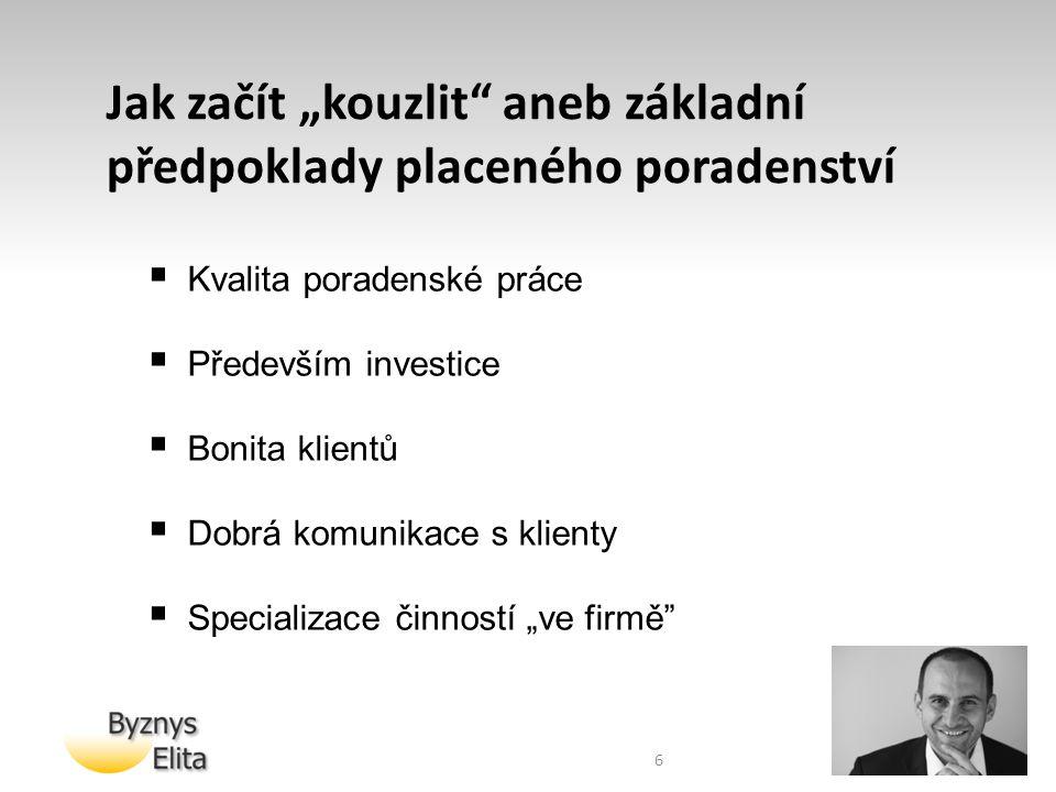 """6  Kvalita poradenské práce  Především investice  Bonita klientů  Dobrá komunikace s klienty  Specializace činností """"ve firmě"""" Jak začít """"kouzlit"""