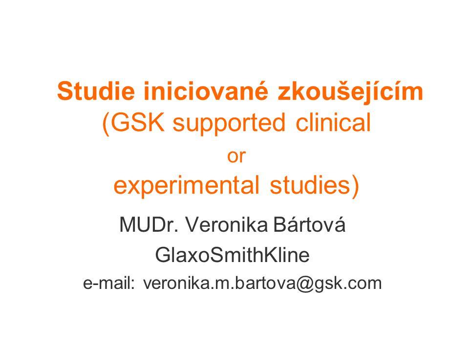 Studie iniciované zkoušejícím (GSK supported clinical or experimental studies) MUDr. Veronika Bártová GlaxoSmithKline e-mail: veronika.m.bartova@gsk.c