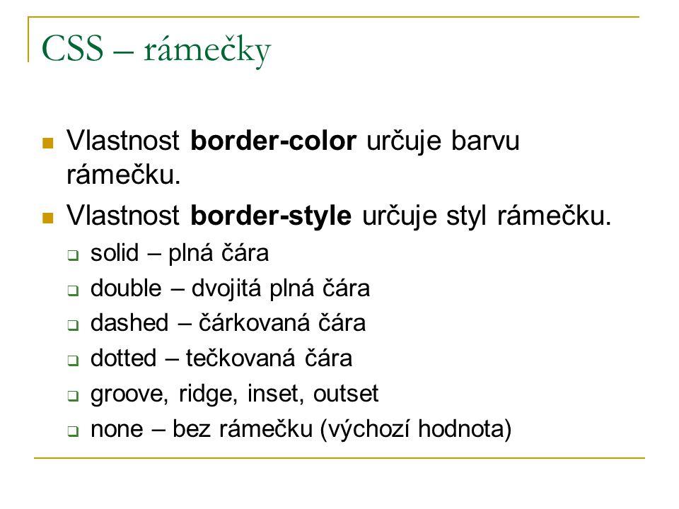 CSS – rámečky Vlastnost border-color určuje barvu rámečku. Vlastnost border-style určuje styl rámečku.  solid – plná čára  double – dvojitá plná čár