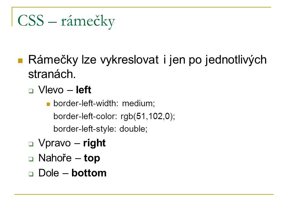 CSS – rámečky Rámečky lze vykreslovat i jen po jednotlivých stranách.  Vlevo – left border-left-width: medium; border-left-color: rgb(51,102,0); bord