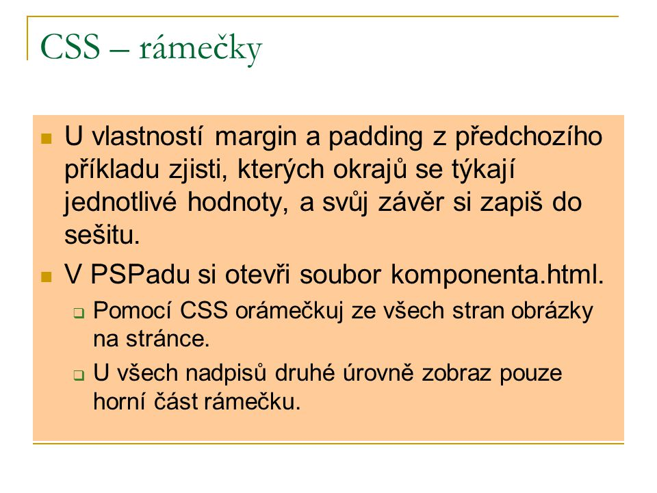 CSS – rámečky U vlastností margin a padding z předchozího příkladu zjisti, kterých okrajů se týkají jednotlivé hodnoty, a svůj závěr si zapiš do sešit