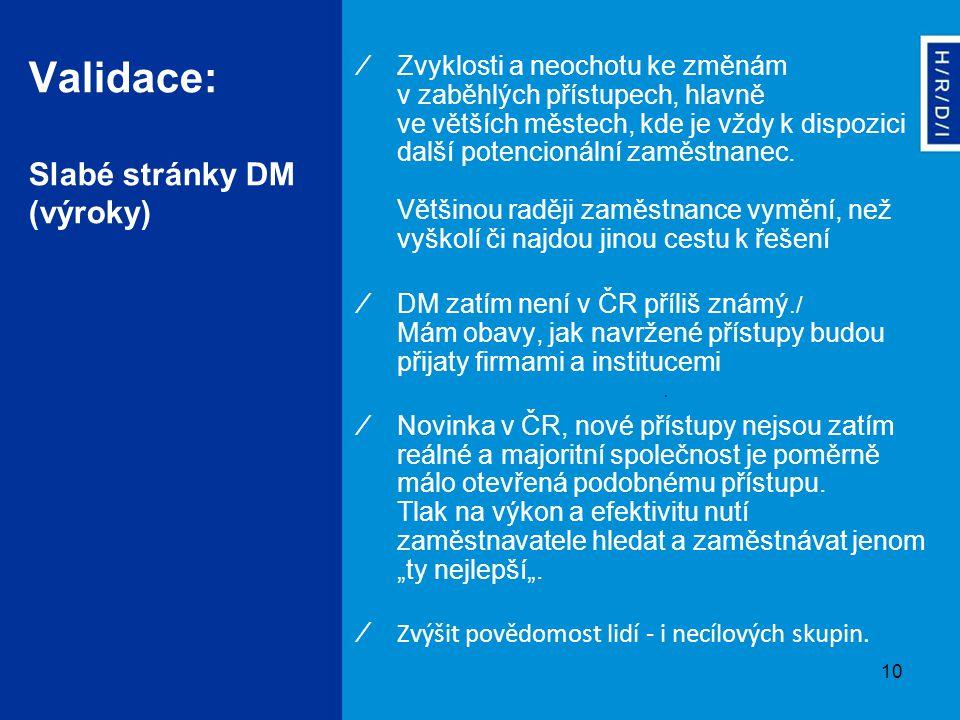 10 Validace: Slabé stránky DM (výroky) ∕Zvyklosti a neochotu ke změnám v zaběhlých přístupech, hlavně ve větších městech, kde je vždy k dispozici další potencionální zaměstnanec.