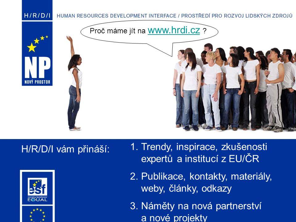 1.Trendy, inspirace, zkušenosti expertů a institucí z EU/ČR 2.Publikace, kontakty, materiály, weby, články, odkazy 3.Náměty na nová partnerství a nové