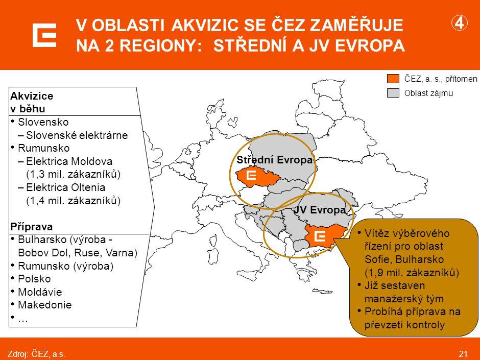21 V OBLASTI AKVIZIC SE ČEZ ZAMĚŘUJE NA 2 REGIONY: STŘEDNÍ A JV EVROPA Zdroj:ČEZ, a.s. Akvizice v běhu Slovensko –Slovenské elektrárne Rumunsko –Elekt