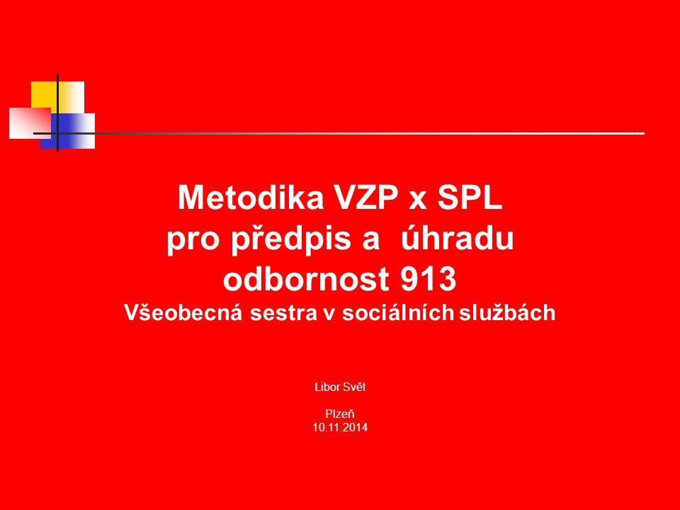 Metodika VZP x SPL pro předpis a úhradu odbornost 913 Všeobecná sestra v sociálních službách Libor Svět Plzeň 10.11.2014