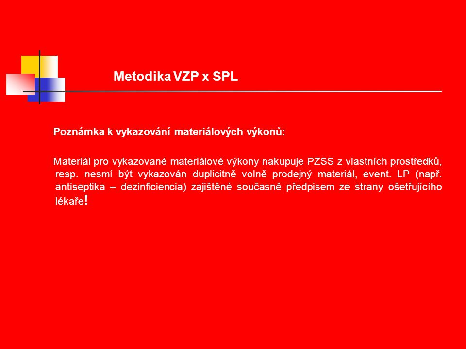 Poznámka k vykazování materiálových výkonů: Materiál pro vykazované materiálové výkony nakupuje PZSS z vlastních prostředků, resp.