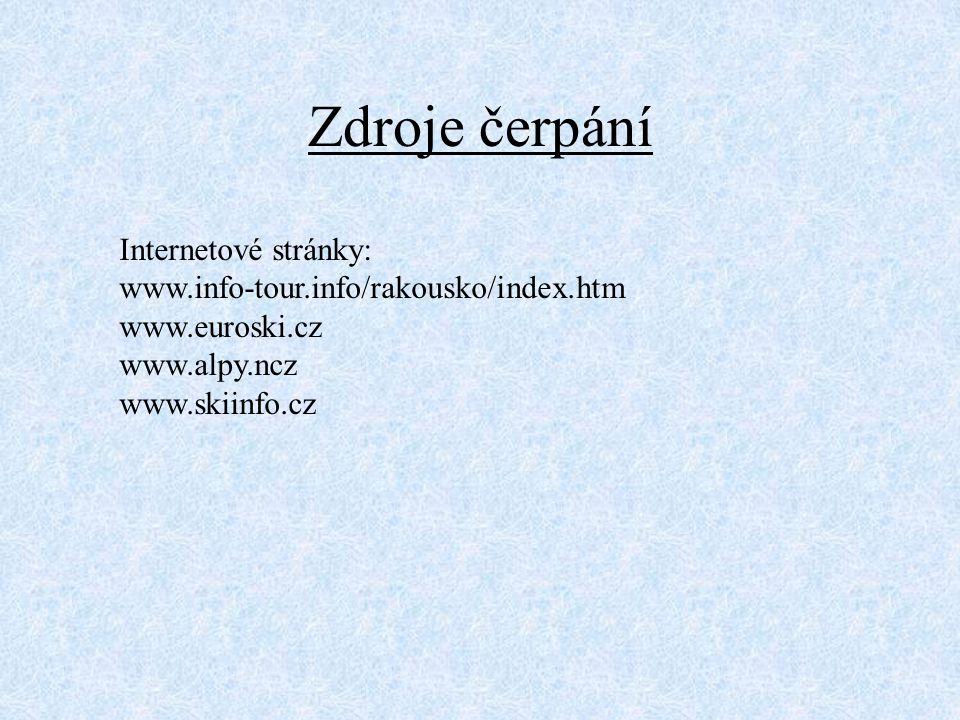 Zdroje čerpání Internetové stránky: www.info-tour.info/rakousko/index.htm www.euroski.cz www.alpy.ncz www.skiinfo.cz
