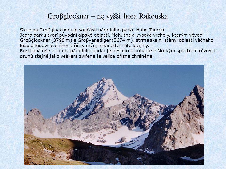 Groβglockner – nejvyšší hora Rakouska Skupina Groβglockneru je součástí národního parku Hohe Tauren Jádro parku tvoří původní alpské oblasti. Mohutné