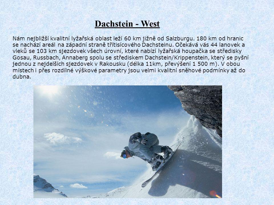 Dachstein - West Nám nejbližší kvalitní lyžařská oblast leží 60 km jižně od Salzburgu. 180 km od hranic se nachází areál na západní straně třítisícové