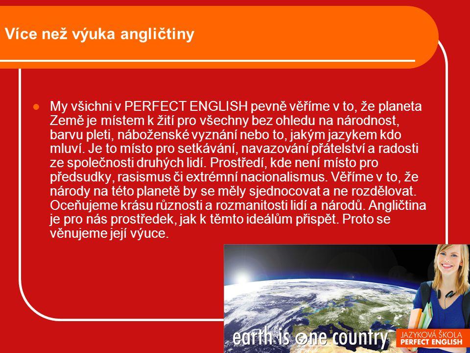 Více než výuka angličtiny My všichni v PERFECT ENGLISH pevně věříme v to, že planeta Země je místem k žití pro všechny bez ohledu na národnost, barvu