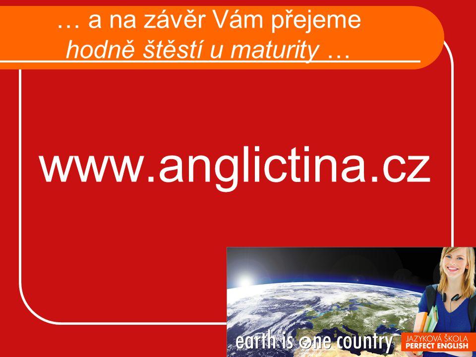 … a na závěr Vám přejeme hodně štěstí u maturity … www.anglictina.cz